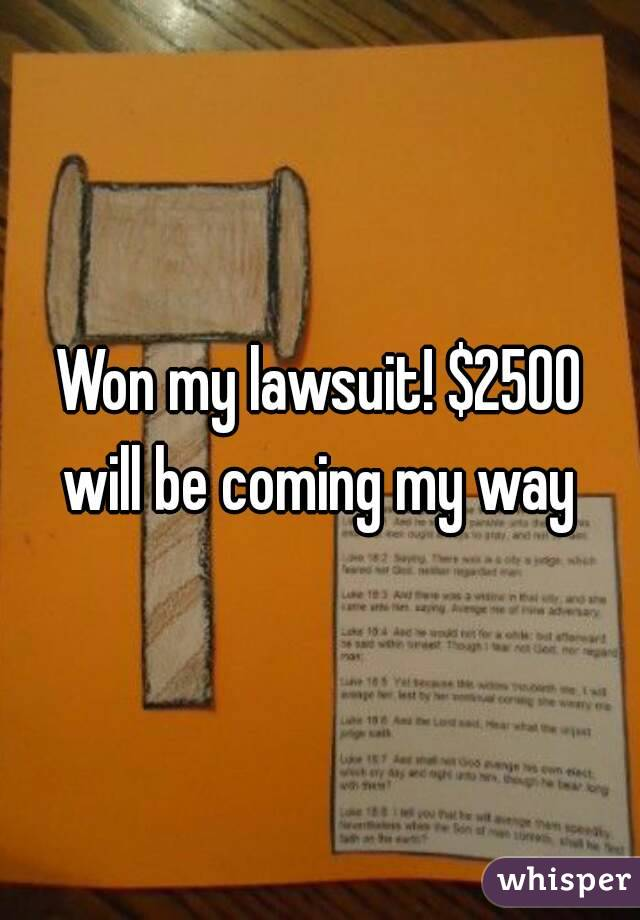 Won my lawsuit! $2500 will be coming my way