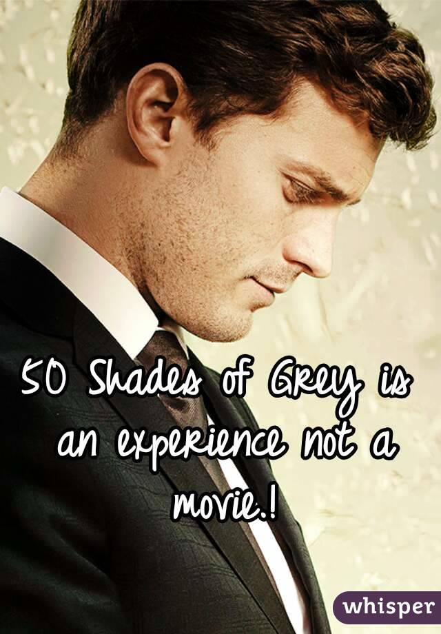 50 Shades of Grey is an experience not a movie.!