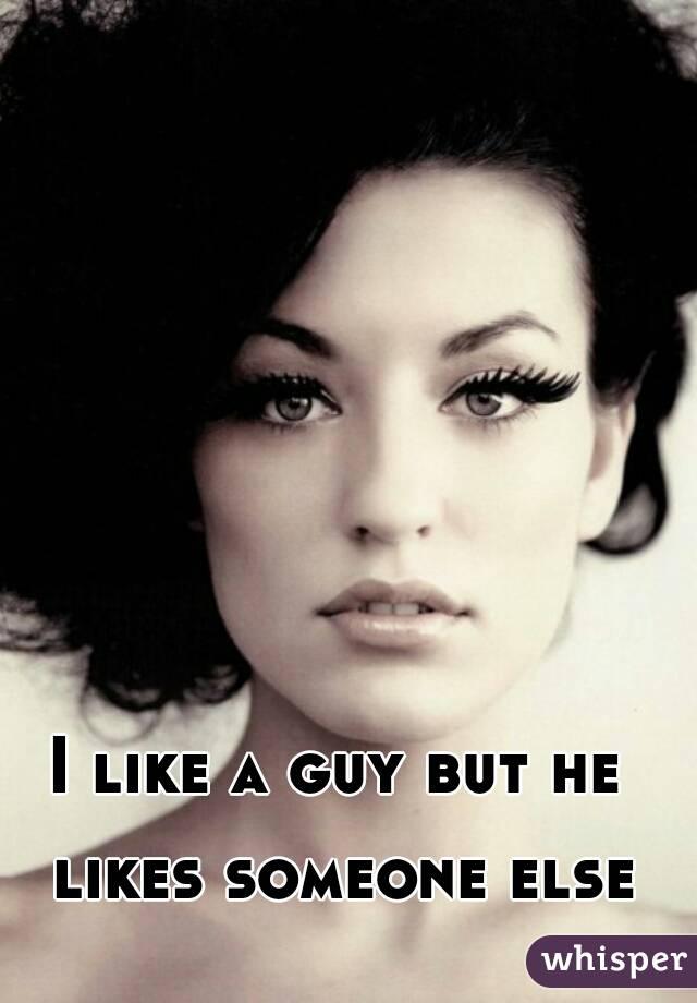 I like a guy but he likes someone else