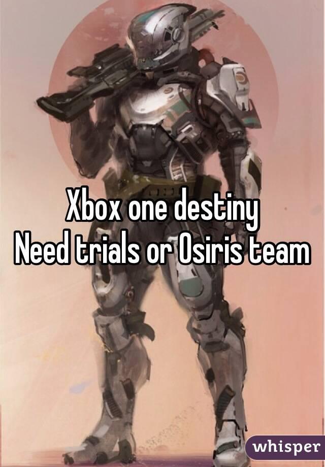 Xbox one destiny  Need trials or Osiris team
