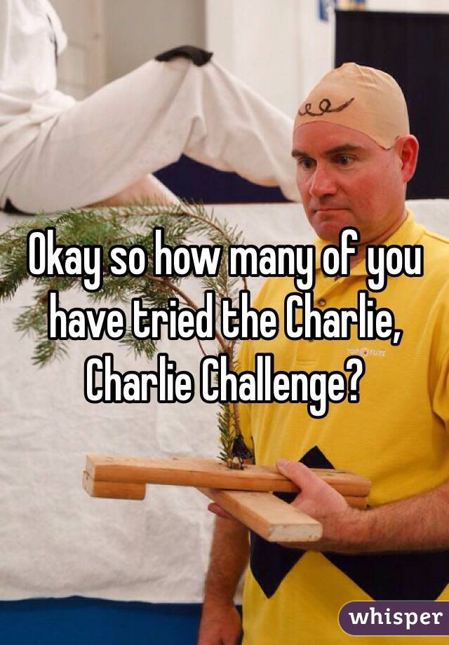 Okay so how many of you have tried the Charlie, Charlie Challenge?