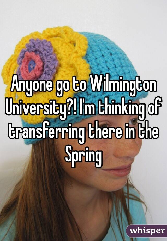 Anyone go to Wilmington University?! I'm thinking of transferring there in the Spring