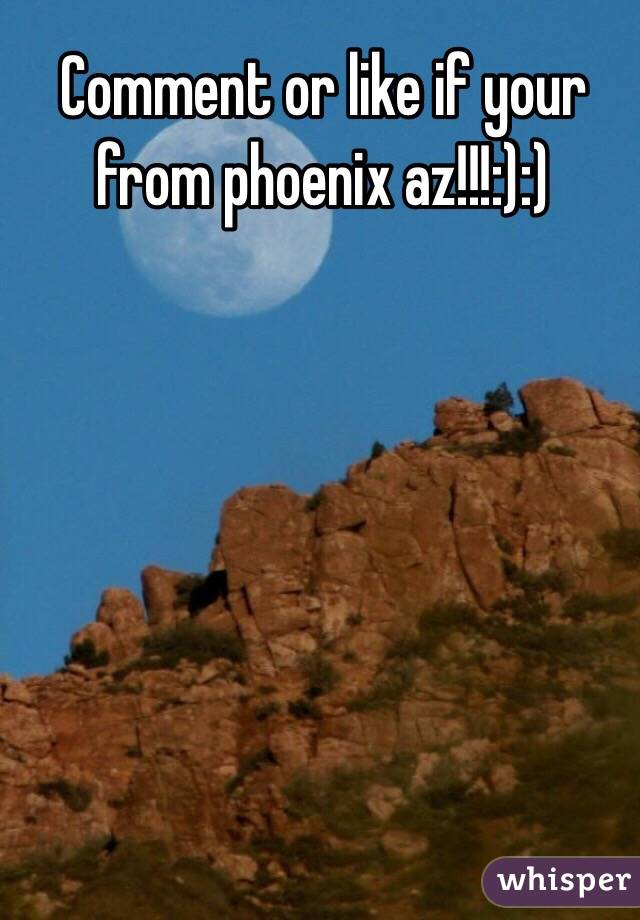 Comment or like if your from phoenix az!!!:):)