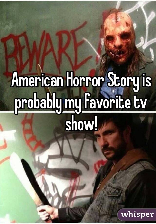 American Horror Story is probably my favorite tv show!