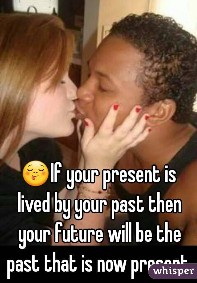 😋If your present is lived by your past then your future will be the past that is now present