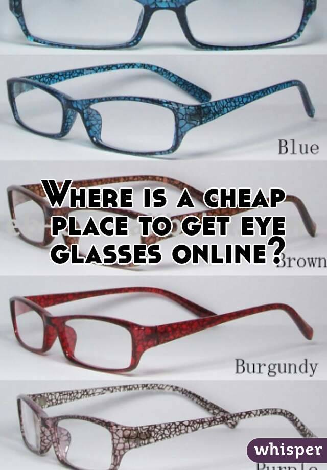 Where is a cheap place to get eye glasses online?