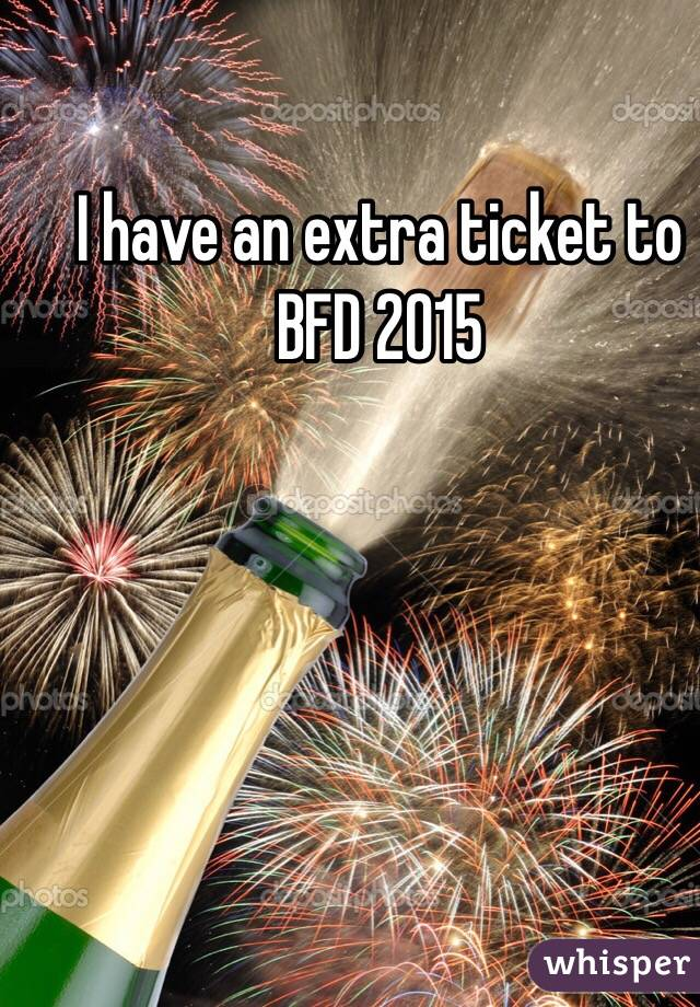 I have an extra ticket to BFD 2015