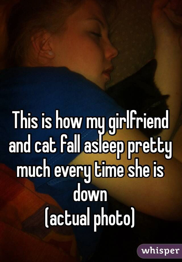 This is how my girlfriend and cat fall asleep pretty much every time she is down  (actual photo)