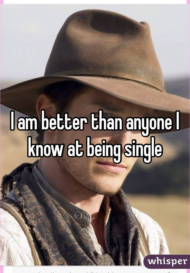 I am better than anyone I know at being single