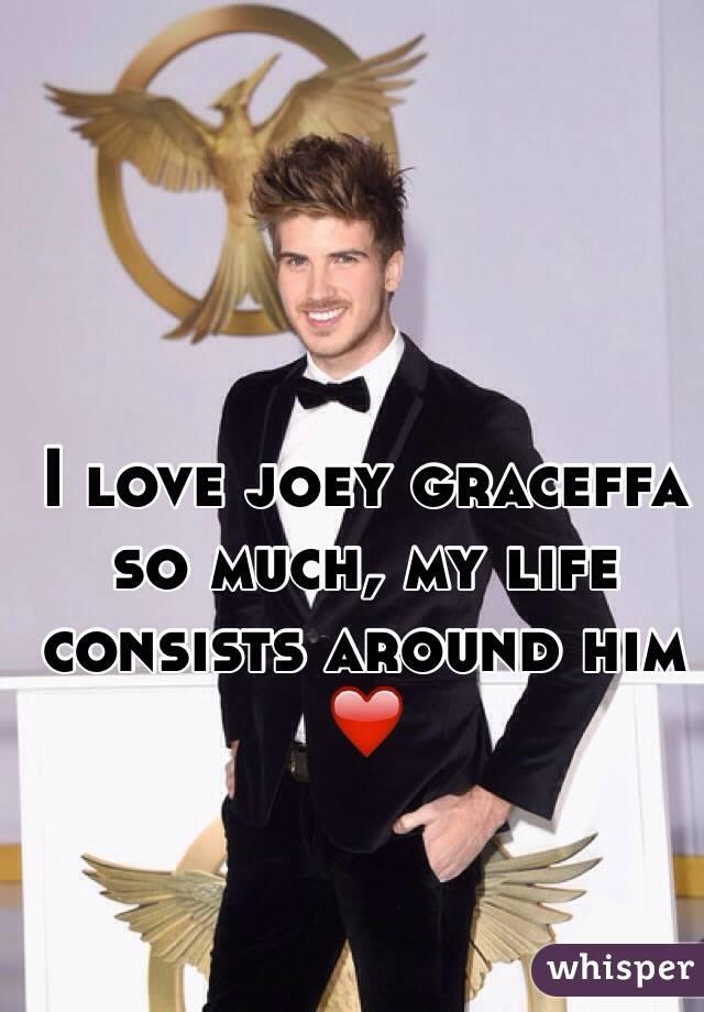 I love joey graceffa so much, my life consists around him ❤️