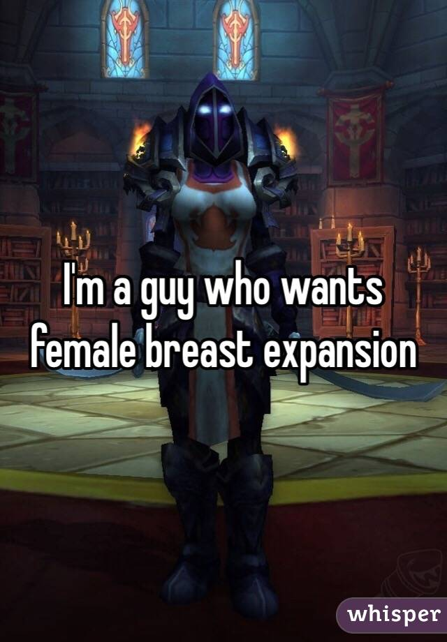 I'm a guy who wants female breast expansion