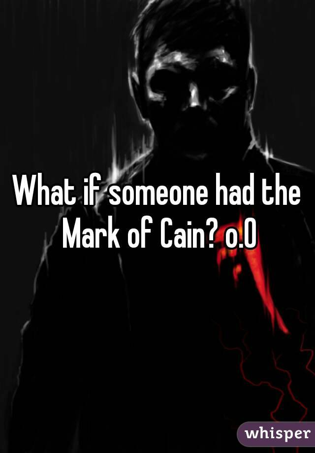 What if someone had the Mark of Cain? o.0