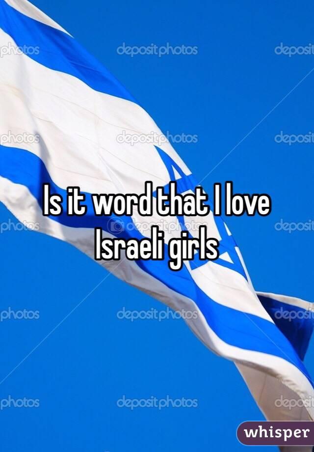 Is it word that I love Israeli girls
