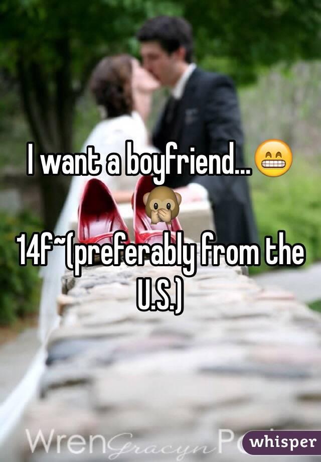 I want a boyfriend...😁🙊 14f~(preferably from the U.S.)