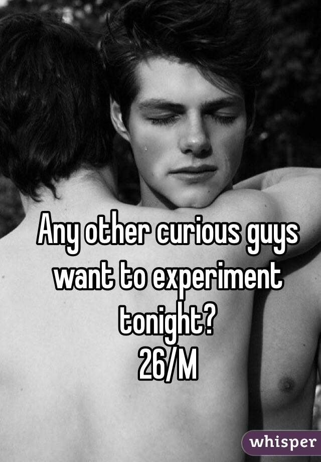 Any other curious guys want to experiment tonight? 26/M