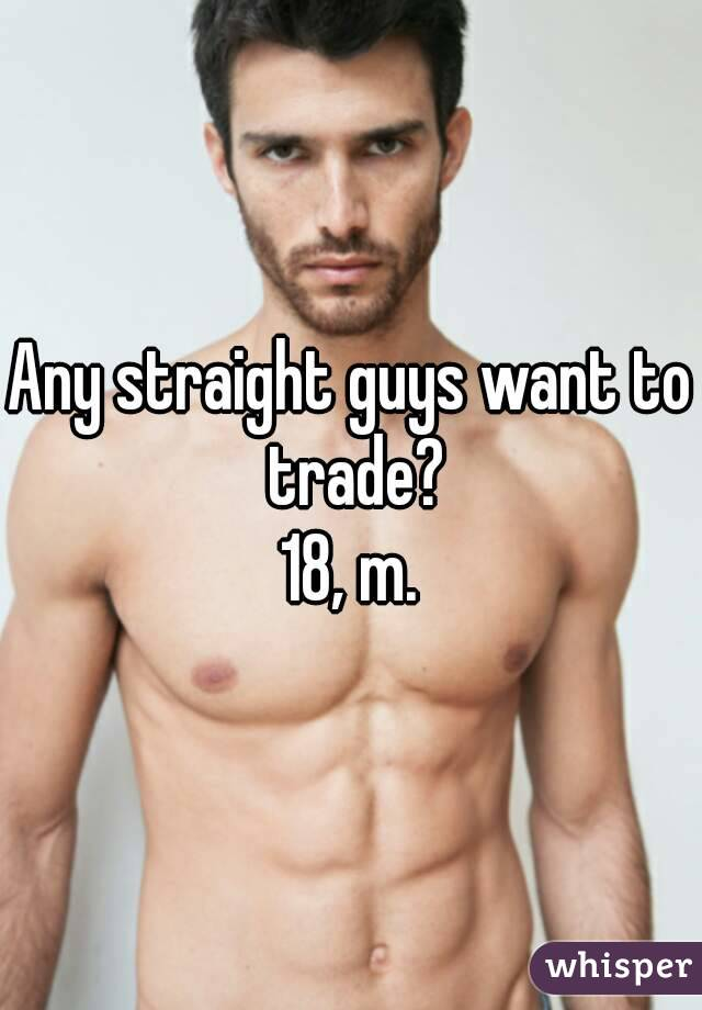 Any straight guys want to trade? 18, m.