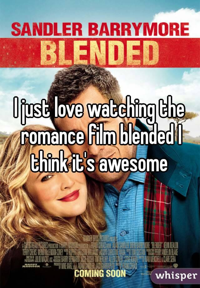 I just love watching the romance film blended I think it's awesome