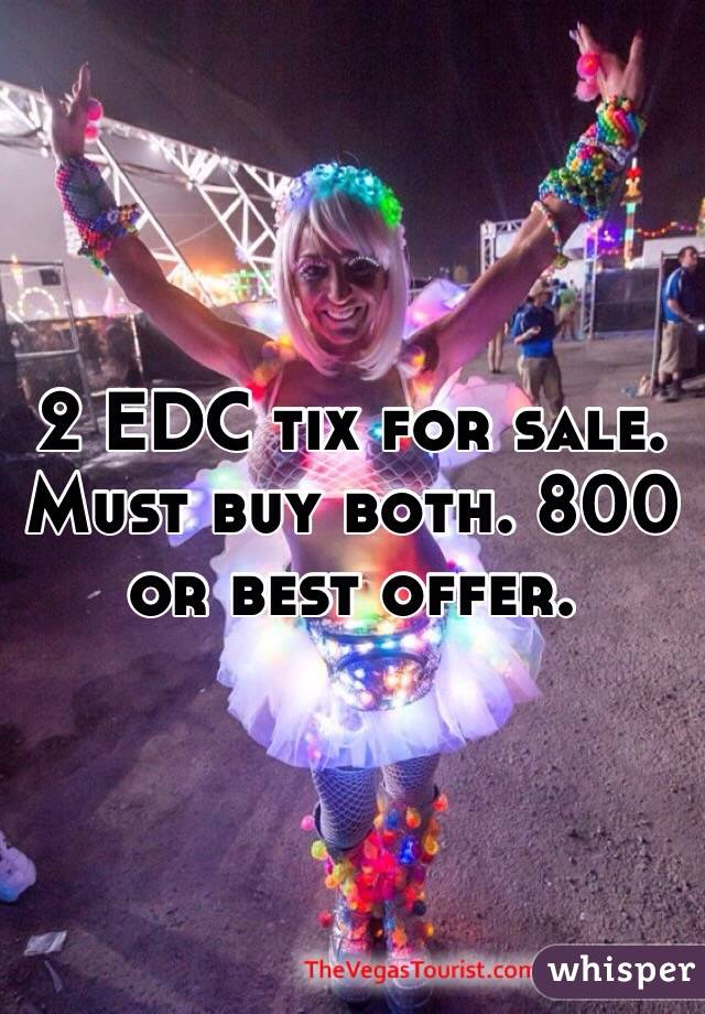 2 EDC tix for sale. Must buy both. 800 or best offer.