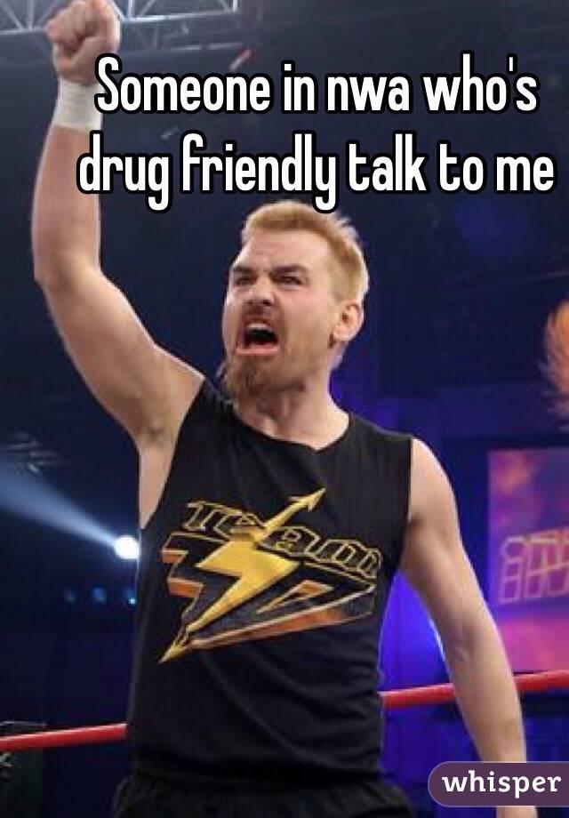 Someone in nwa who's drug friendly talk to me