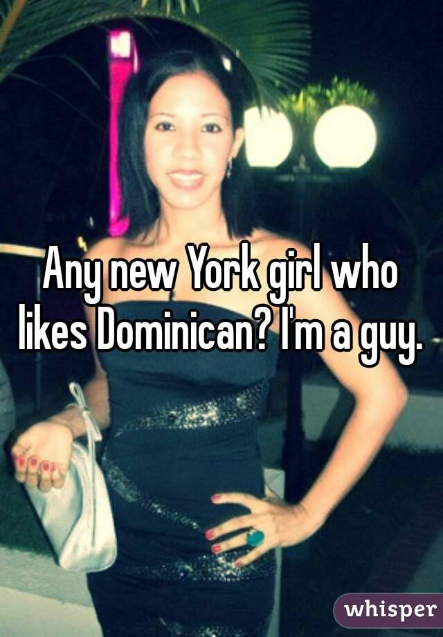 Any new York girl who likes Dominican? I'm a guy.