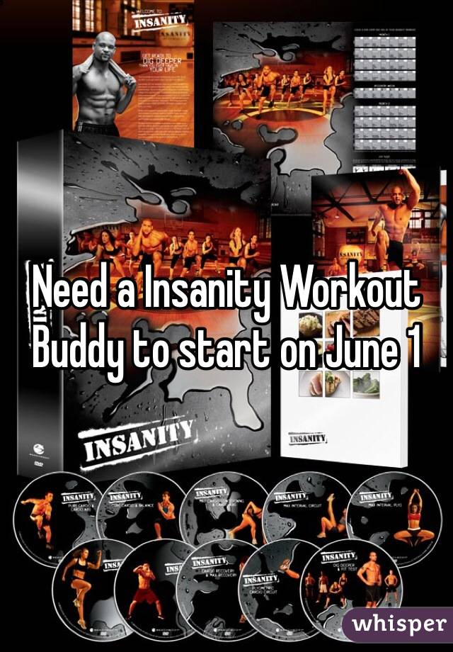 Need a Insanity Workout Buddy to start on June 1