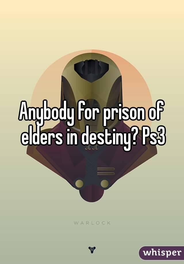 Anybody for prison of elders in destiny? Ps3