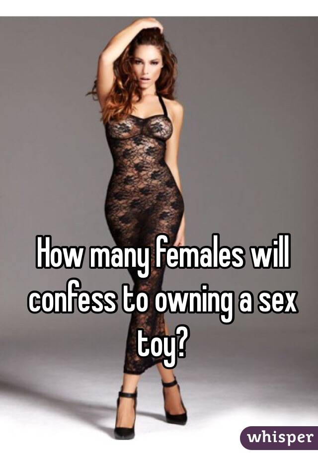 How many females will confess to owning a sex toy?