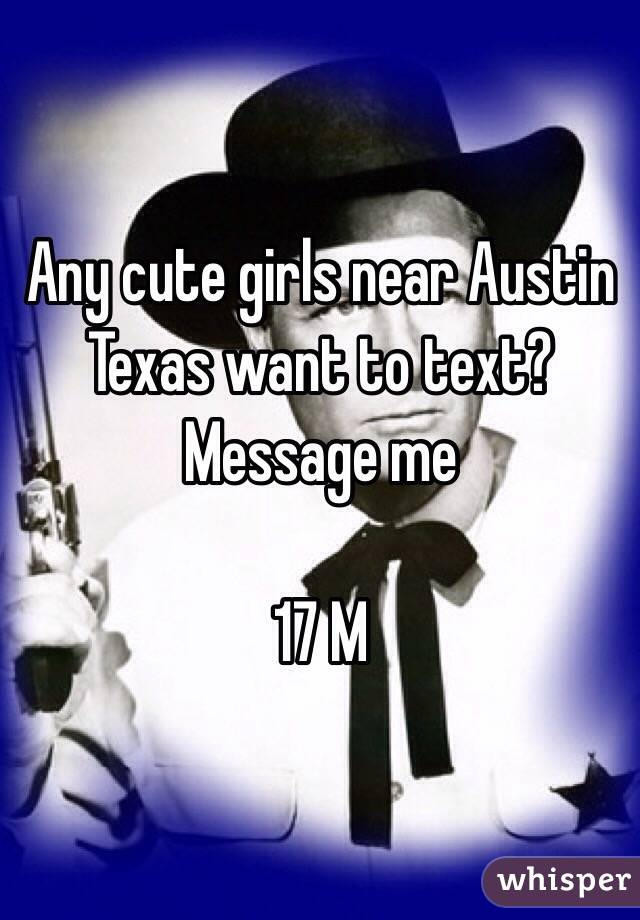 Any cute girls near Austin Texas want to text? Message me  17 M