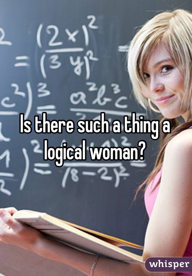 Is there such a thing a logical woman?