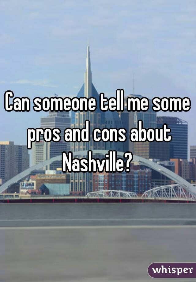 Can someone tell me some pros and cons about Nashville?