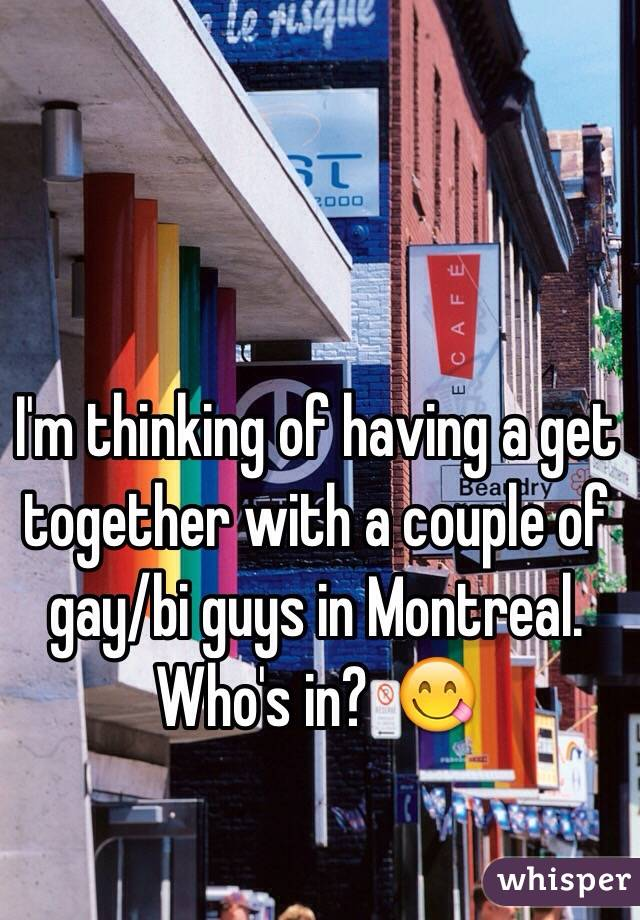 I'm thinking of having a get together with a couple of gay/bi guys in Montreal. Who's in?  😋