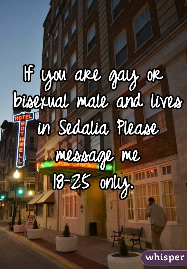 If you are gay or bisexual male and lives in Sedalia Please message me 18-25 only.