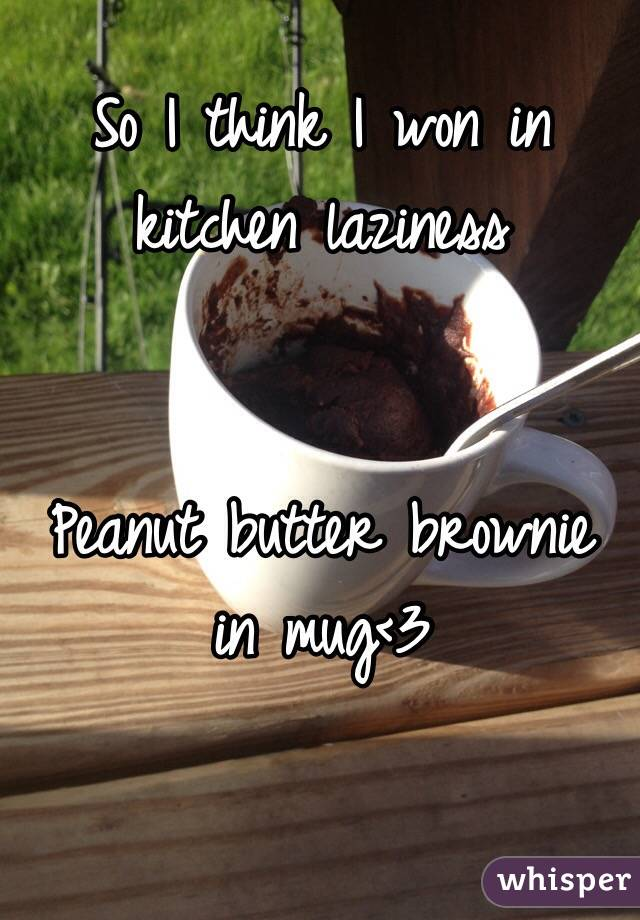 So I think I won in kitchen laziness   Peanut butter brownie in mug<3