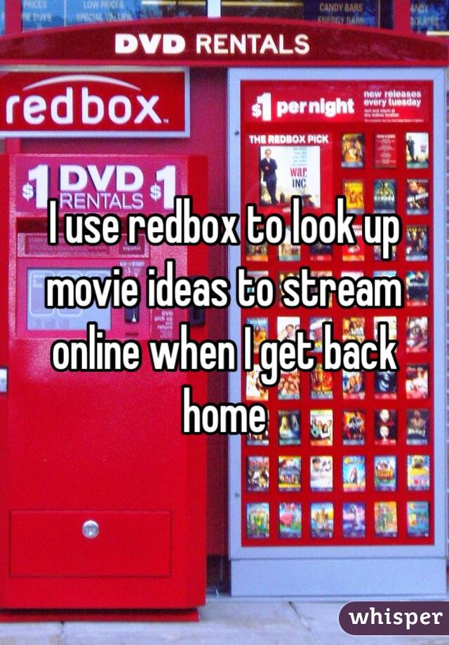 I use redbox to look up movie ideas to stream online when I get back home