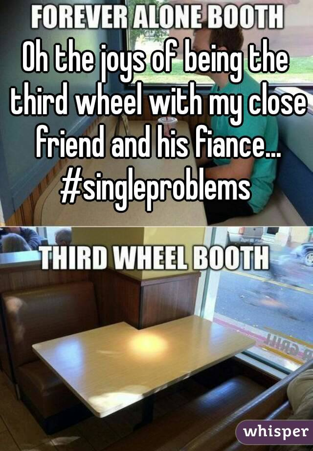 Oh the joys of being the third wheel with my close friend and his fiance... #singleproblems