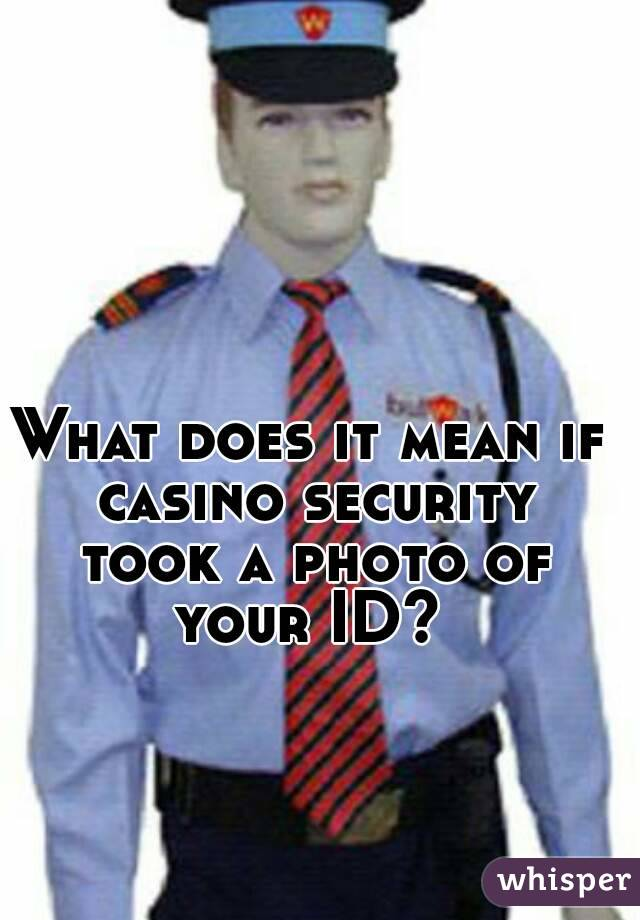 What does it mean if casino security took a photo of your ID?