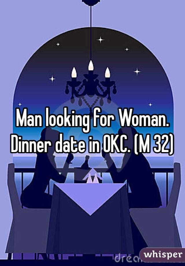 Man looking for Woman. Dinner date in OKC. (M 32)
