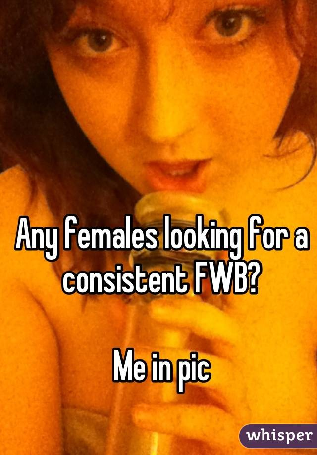 Any females looking for a consistent FWB?  Me in pic
