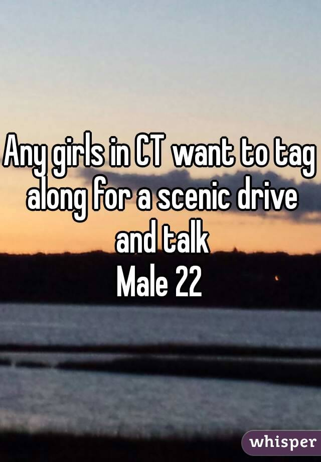 Any girls in CT want to tag along for a scenic drive and talk Male 22