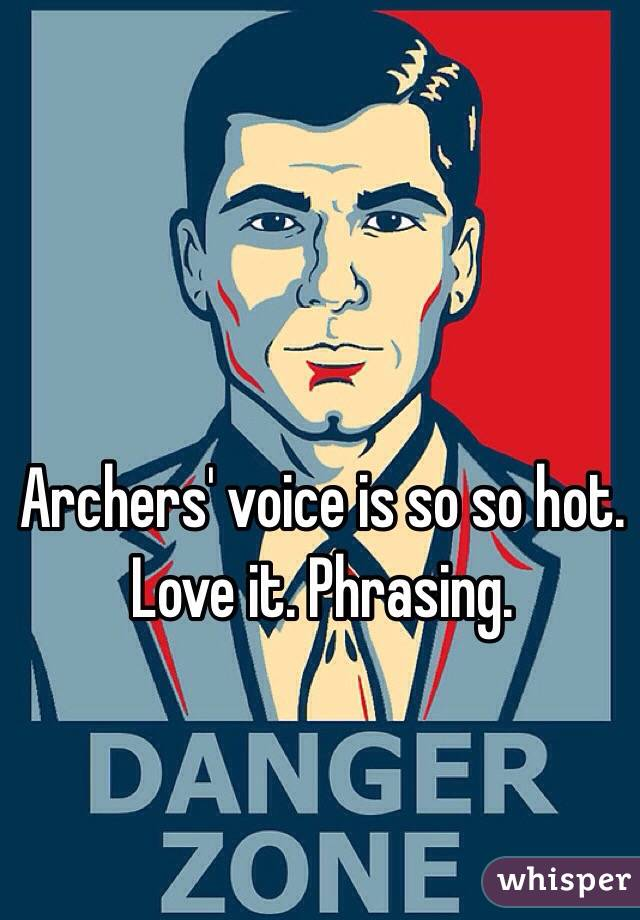 Archers' voice is so so hot. Love it. Phrasing.