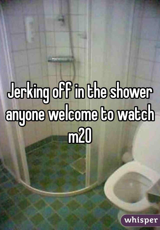 Jerking off in the shower anyone welcome to watch m20
