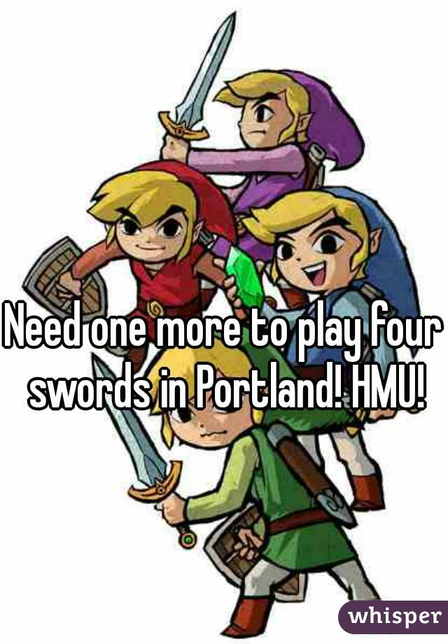 Need one more to play four swords in Portland! HMU!