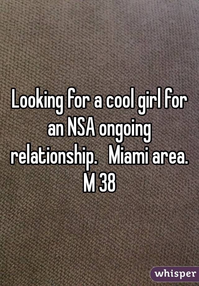 Looking for a cool girl for an NSA ongoing relationship.   Miami area.  M 38