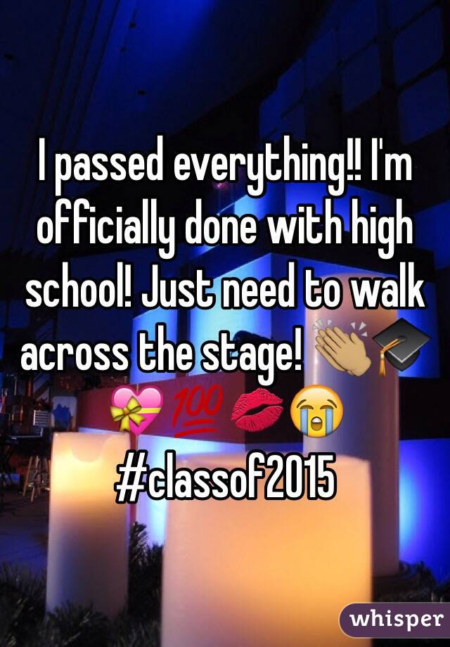 I passed everything!! I'm officially done with high school! Just need to walk across the stage! 👏🏽🎓💝💯💋😭 #classof2015