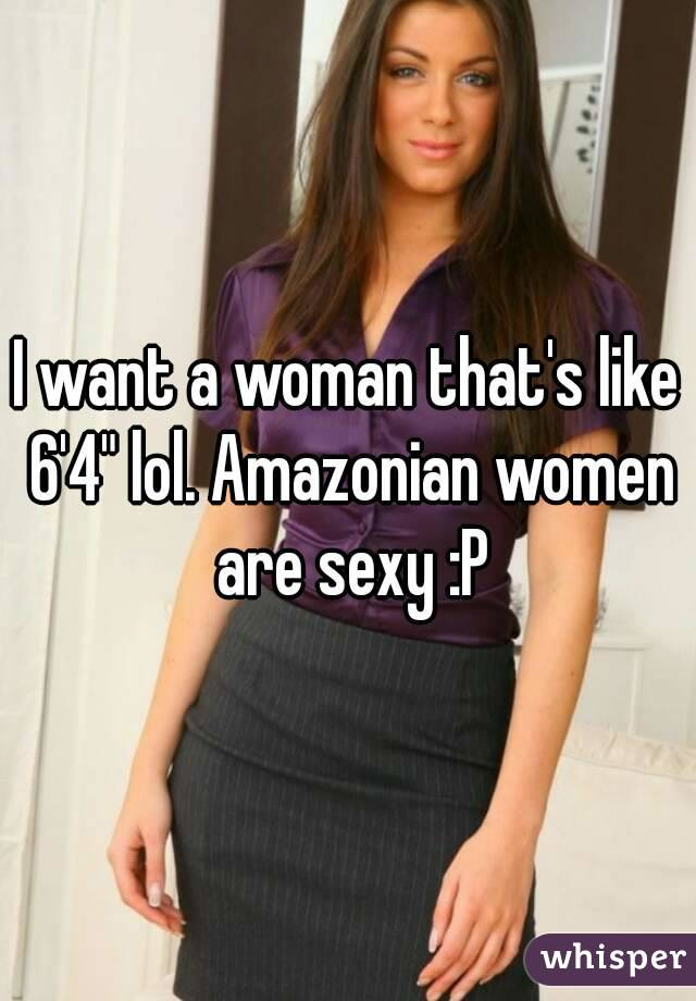 I Want A Woman That S Like 6 4 Lol Amazonian Women Are Sexy P
