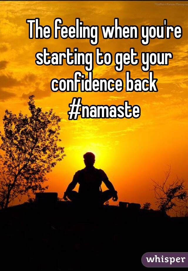 The feeling when you're starting to get your confidence back #namaste