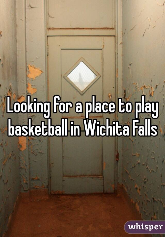 Looking for a place to play basketball in Wichita Falls