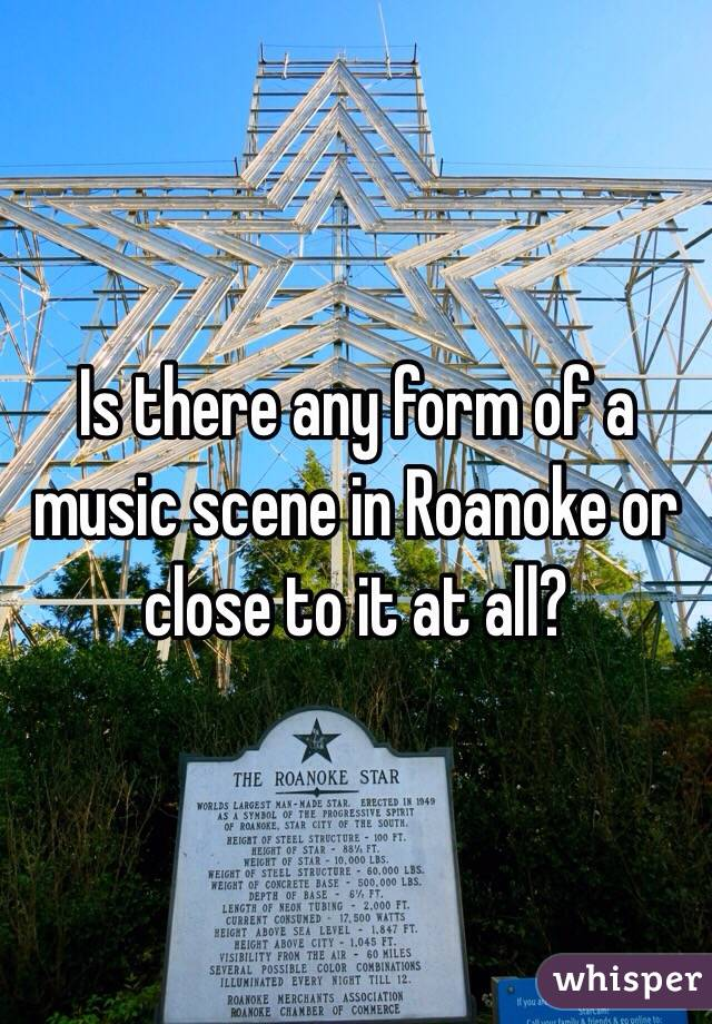 Is there any form of a music scene in Roanoke or close to it at all?