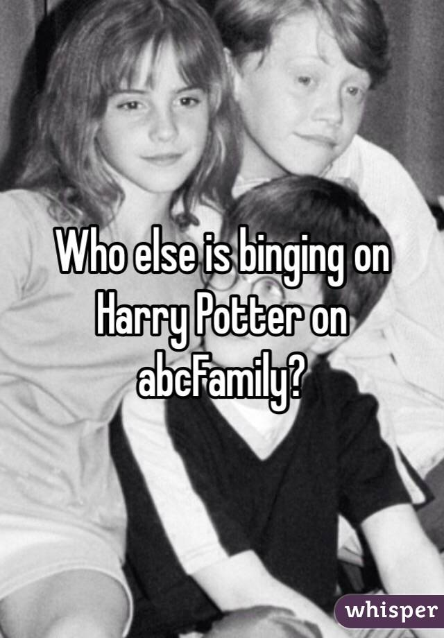 Who else is binging on Harry Potter on abcFamily?