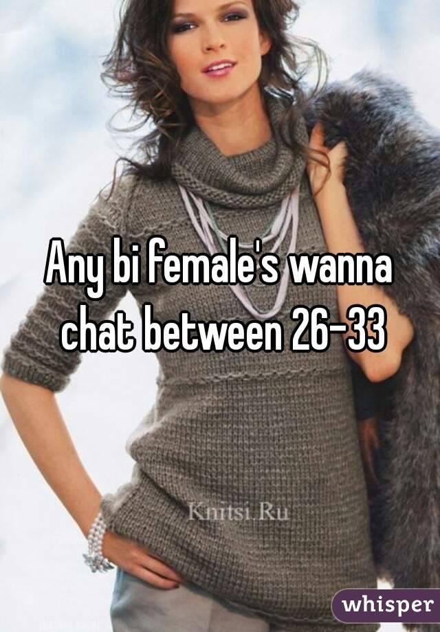 Any bi female's wanna chat between 26-33